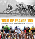 Tour de France 100 : A Photographic History of the World's Greatest Race - Richard Moore