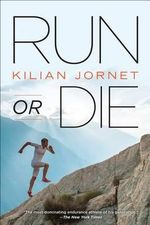 Run or Die - Kilian Jornet