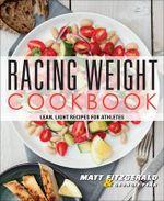 Racing Weight Cookbook : Lean, Light Recipes for Athletes - Matt Fitzgerald