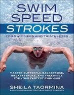 Swim Speed Strokes for Swimmers and Triathletes : Master Butterfly, Backstroke, Breaststroke, and Freestyle for Your Fastest Swimming - Sheila Taormina