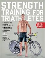 Strength Training for Triathletes : The Complete Program to Build Triathlon Power, Speed, and Muscular Endurance - Patrick Hagerman