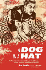 A Dog in a Hat : An American Bike Racer's Story of Mud, Drugs, Blood, Betrayal, and Beauty in Belgium - Joe Parkin