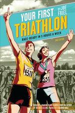 Your First Triathlon, 2nd Ed. : Race-Ready in 5 Hours a Week - Joe Friel