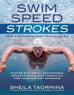 Swim Speed Strokes for Swimmers and Triathletes : Master Freestyle, Butterfly, Breaststroke and Backstroke for Your Fastest Swimming - Taormina Sheila