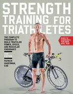 Strength Training for Triathletes : The Complete Program to Build Triathlon Power, Speed, and Muscular Endurance - Ed.D. Patrick Hagerman