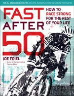 Fast After 50 : How to Race Strong for the Rest of Your Life - Friel Joe