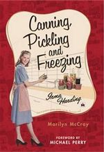 Canning, Pickling, and Freezing with Irma Harding : Recipes to Preserve Food, Family and the American Way - Perry Michael