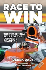 Race to Win : The 7 Essential Skills of the Complete Champion - Derek Daly