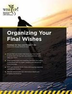 Organizing Your Final Wishes : How to Make Smart Money Choices for What Matters M... - Penelope Orr Spry