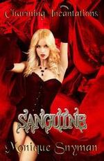 Charming Incantations : Sanguine - Monique Snyman