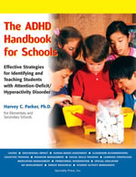 The ADHD Handbook for Schools : Effective Strategies for Identifying and Teaching Students with Attention-Deficit/Hyperactivity Disorder - Harvey C. Parker