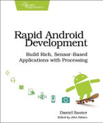 Rapid Android Development : Build Rich, Sensor-Based Applications with Processing - Daniel Sauter