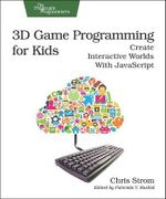 3D Game Programming for Kids : Create Interactive Worlds with JavaScript - Chris Strom