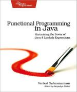 Functional Programming in Java : Harnessing the Power of Java 8 Lambda Expressions - Venkat Subramaniam