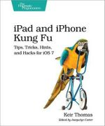 iPad and iPhone Kung Fu : Tips, Tricks, Hints, and Hacks for iOS 7 - Keir Thomas