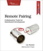 Remote Pairing : Collaborative Tools for Distributed Development - Joe Kutner