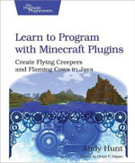Learn to Program with Minecraft Plugins : Create Flying Creepers and Flaming Cows in Java - Andy Hunt