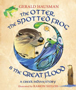 The Otter, the Spotted Frog & the Great Flood : A Creek Indian Story - Gerald Hausman