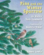 Pine and the Winter Sparrow - Alexis York Lumbard