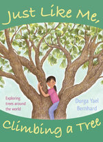 Just Like Me, Climbing a Tree : Exploring Trees Around the World - Durga Yael Bernhard