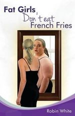 Fat Girls Don't Eat French Fries - Robin White