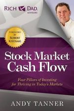 The Stock Market Cash Flow : Four Pillars of Investing for Thriving in Today's Markets - Andy Tanner