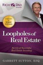 Loopholes of Real Estate : Secrets of Successful Real Estate Investing - Garrett Sutton