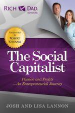 The Social Capitalist : Passion and Profits - An Entrepreneurial Journey - Josh Lannon