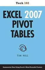 Excel 2007 Pivot Tables (Tech 102) - Tim Hill