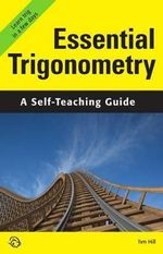 Essential Trigonometry : A Self-Teaching Guide - Tim Hill