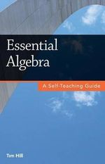 Essential Algebra : A Self-Teaching Guide - Tim Hill
