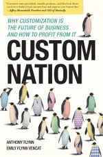 Custom Nation : Why Customization Is the Future of Business and How to Profit From It - Anthony Flynn