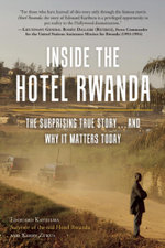 Inside the Hotel Rwanda : The Surprising True Story ... and Why It Matters Today - Kerry Zukus