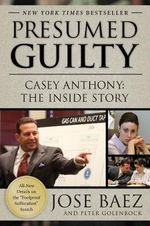 Presumed Guilty : Casey Anthony: The Inside Story - Jose Baez