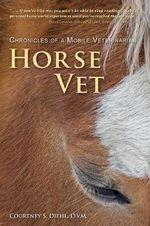 Horse Vet : Chronicles of a Mobile Veterinarian - Courtney S Diehl