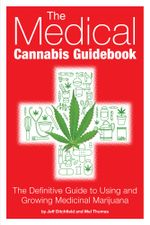 The Medical Cannabis Guidebook : The Definitive Guide To Using and Growing Medicinal Marijuana - Jeff Ditchfield