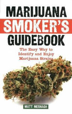 Marijuana Smoker's Guidebook : The Easy Way to Identify and Enjoy Marijuana Strains - Matt Mernagh