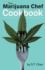 The Marijuana Chef Cookbook - S.T. Oner