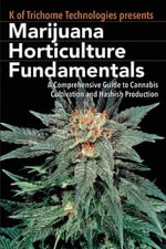 Marijuana Horticulture Fundamentals : A Comprehensive Guide to Cannabis Cultivation and Hashish Production - Trichome Technologies