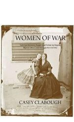 Women of War : Selected Memoirs, Poems, and Fiction by Virginia Women Who Lived Through the Civil War