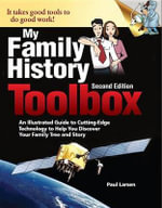My Family History Toolbox : An Illustrated Guide to Cutting-Edge Technology to Help You Discover Your Family Tree and Story - Dr Paul Larsen