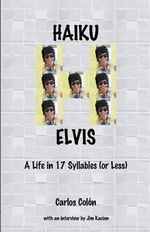Haiku Elvis - A Life in 17 Syllables (or Less) - Carlos Colon