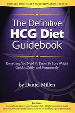 The Definitive HCG Diet Guidebook : Everything You Need to Know to Lose Weight Quickly, Safely, and Permanently - Daniel Millen