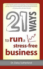 21 Ways to Run a Stress-Free Business - Daisy Sutherland