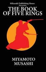 The Book of Five Rings : The Way of Miyamoto Musashi - Musashi Miyamoto