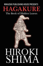 Hagakure; The Book of Hidden Leaves : The Way of the Samurai - Hiroki Shima