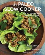 The Paleo Slow Cooker : Healthy, Gluten-free Meals the Easy Way - Arsy Vartanian