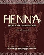 Henna Sourcebook : Over 1,000 Traditional Designs and Modern Interpretations for Body Decorating - Mary Packard
