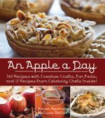 An Apple a Day : 365 Recipes with Creative Crafts, Fun Facts, and 12 Recipes from Celebrity Chefs Inside! - Karen Berman