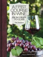 A First Course in Wine : From Grape to Glass - Dan Amatuzzi